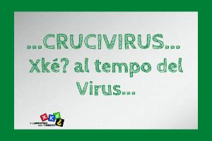 Crucivirus, Xkè? Il laboratorio della curiosità al tempo del Virus