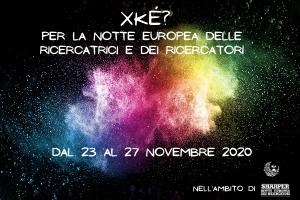 Xké? per la Notte Europea delle Ricercatrici e dei Ricercatori 2020